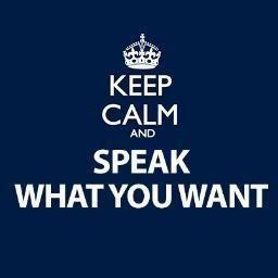 Keep calm & speak what you want