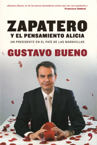 Gustavo Bueno, Zapatero y el Pensamiento Alicia, Temas de Hoy, Madrid 2006, 357 páginas